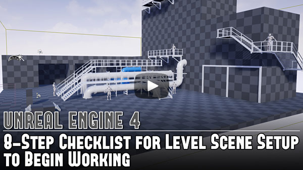 UE4: 8-Step Checklist for Level Scene Setup to Begin Working