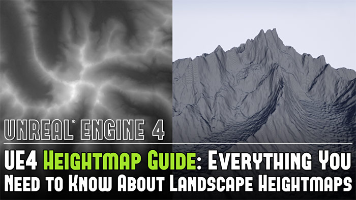 UE4 Heightmap Guide: Everything You Need to Know About Landscape Heighmaps for UE4