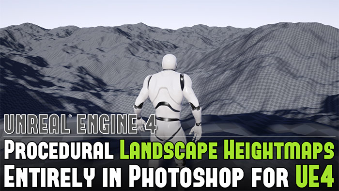 UE4: Create Procedural Landscape Heightmaps Entirely in Photoshop for UE4