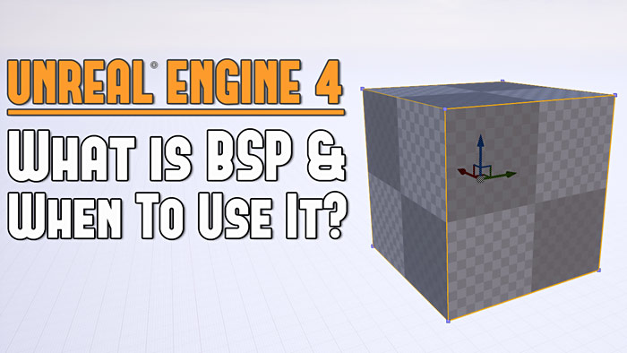 UE4: What is BSP and When Should You Use It?