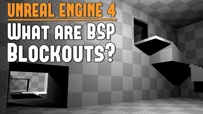 UE4: What are BSP Blockouts in Unreal Engine 4?