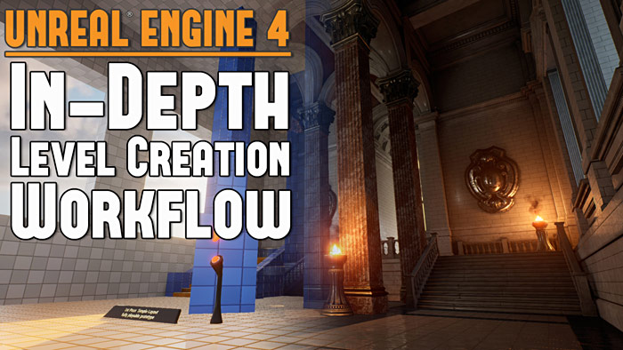 UE4: In-Depth Level Creation Workflow - From BSP to Final Level/Environment